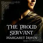 The Proud Servant | Margaret Irwin