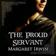 The Proud Servant Audiobook by Margaret Irwin Narrated by David Monteath