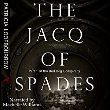 The Jacq of Spades: The Red Dog Conspiracy, Volume 1 Audiobook by Patricia Loofbourrow Narrated by Machelle Williams