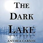 The Dark Lake: The Oshkosh Trilogy | Anthea Carson