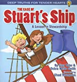 The Case of Stuart's Ship: A Lesson in Stewardship (Deep Truths for Tender Hearts)