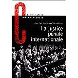 La justice pénale internationale. : Son évolution, son avenir de Nuremberg à La Haye
