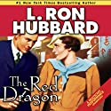 The Red Dragon (       UNABRIDGED) by L. Ron Hubbard Narrated by R. F. Daley