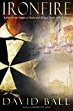 Ironfire: A Novel of the Knights of Malta and the Last Battle of the Crusades (0385336012) by Ball, David