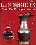 """Afficher """"Les objets de la vie bourguignonne"""""""