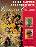 Dried Flower Arrangements Colour by Colour: Complete Colour and Style for the Creative Arranger (0304348341) by Westland, Pamela