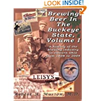Brewing Beer in the Buckeye State, Vol. 1: A History of the Brewing Industry in Eastern Ohio from 1808 to 2004...
