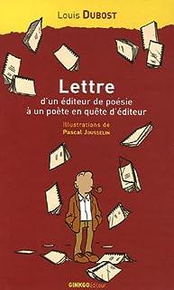 Lettre d'un éditeur de poésie à un poète en quête d'éditeur : accompagnée de considérations de l'auteur sur les misères de l'édition et de quelques réponses de poètes à sa lettre