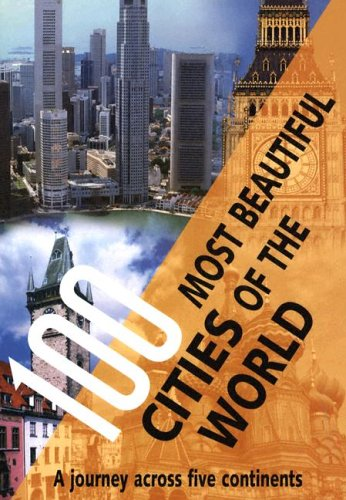 100 Most Beautiful Cities of the World: A Journey Across Five Continents