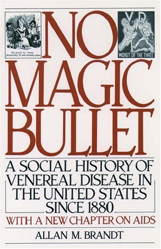 No Magic Bullet: A Social History of Venereal Disease in the United States Since 1880 (Oxford Paperbacks), Allan M. Brandt