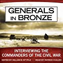 Generals in Bronze: Interviewing the Commanders of the Civil War (       UNABRIDGED) by William B. Styple Narrated by Patrick Cullen