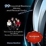99 Essential Business Idioms and Phrasal Verbs: Succeed in an English-Speaking Business Environment, Workbook 2: Inspired by English | Zhanna Hamilton