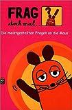 Frag doch mal .. - die Maus!: Die meistgestellten Fragen an die Maus -