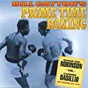 Sugar Ray Robinson vs. Carmen Basilio: Bill Cayton's Prime Time Boxing Radio/TV Program by Bill Cayton Narrated by Don Dunphy, Win Elliot, Bill Cayton, Bob Page