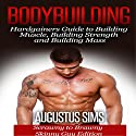Bodybuilding: Hardgainers Guide to Building Muscle, Building Strength and Building Mass - Scrawny to Brawny Skinny Guys Edition (BONUS Bodybuilding Workout, Bodybuilding Diet, Bodybuilding Cookbook) Audiobook by Augustus Sims Narrated by Mutt Rogers