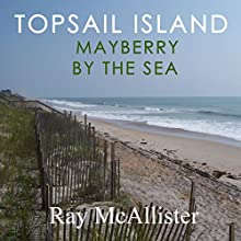 Topsail Island: Mayberry by the Sea (       UNABRIDGED) by Ray McAllister Narrated by John Witt