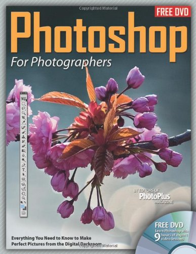 Photoshop for Photographers: Everything You Need to Know to Make Perfect Pictures from the Digital Darkroom [With DVD ROM]