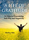 A Life of Gratitude: 21 Days to Overcoming Self-Pity and Negativity (3 Book Set)