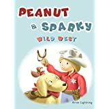 Peanut and Sparky (Wild West Adventure): Gorgeous Illustrated Kids and Children Bedtime Story Picture Book for Ages 4-12 (Peanut and Sparky Kids/Children Picture Book Series)