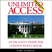 Unlimited Access: An FBI Agent Inside the Clinton White House | [Gary Aldrich]