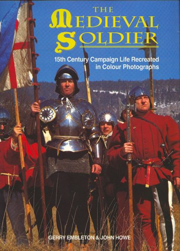 The Medieval Soldier: 15th Century Campaign Life Recreated in Colour Photographs