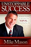 Unstoppable Success: A Proven System for Reaching the Top 1% in Everything You Do (1614480974) by Mason, Mike