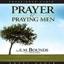 Prayer and Praying Men (       UNABRIDGED) by E. M. Bounds Narrated by Simon Vance