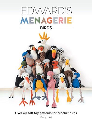 Download Edward's Menagerie - Birds: Over 40 Soft Toy Patterns for Crochet Birds