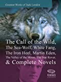 Image of Greatest Works of Jack London: The Call of the Wild, The Sea-Wolf, White Fang, The Iron Heel, Martin Eden, The Valley of the Moon, The Star Rover & Complete Novels