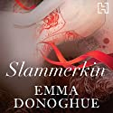 Slammerkin (       UNABRIDGED) by Emma Donoghue Narrated by Charlotte Stevens
