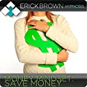 Save More Money: Hypnosis & Subliminal  by  Erick Brown Hypnosis Narrated by Erick Brown