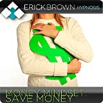 Save More Money: Hypnosis & Subliminal |  Erick Brown Hypnosis