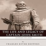 Legendary Explorers: The Life and Legacy of Captain John Smith |  Charles River Editors
