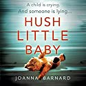 Hush Little Baby: The most gripping domestic suspense you'll read this year Audiobook by Joanna Barnard Narrated by To Be Announced
