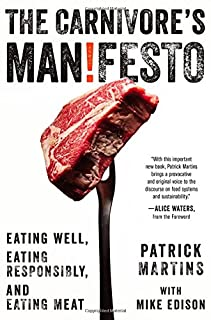 Book Cover: The Carnivore's Manifesto: Eating Well, Eating Responsibly, and Eating Meat