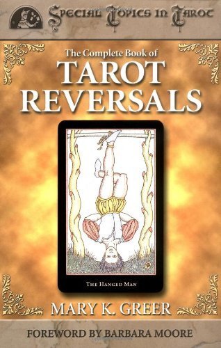 The Complete Book of Tarot Reversals (Special Topics in Tarot Series)
