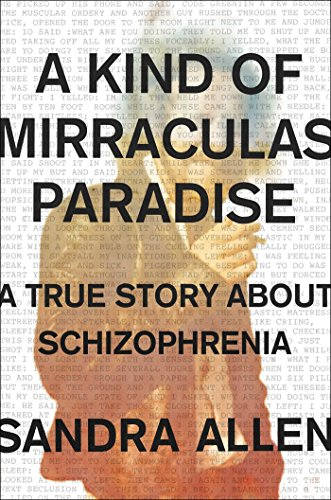 Book Cover: A Kind of Mirraculas Paradise: A True Story About Schizophrenia