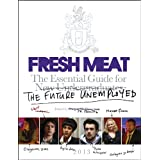 Fresh Meat: The Essential Guide for New Undergraduates/the Future Unemployedby Jesse Armstrong and...
