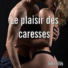 Le plaisir des caresses | Livre audio Auteur(s) : John Ellis Narrateur(s) : Bertrand Dubail