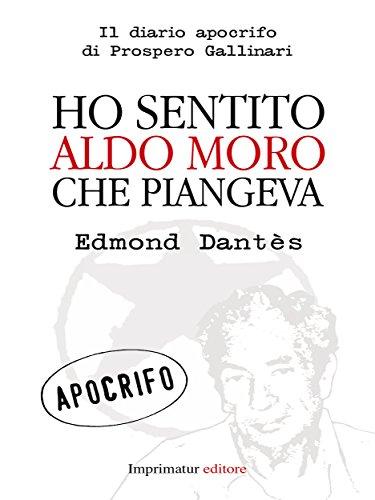 Ho sentito Aldo Moro che piangeva Il diario apocrifo di prospero Gallinari Saggi PDF