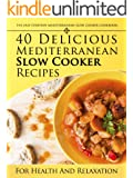 The Easy Everyday Mediterranean Slow Cooker Cookbook: 40 Delicious Mediterranean Slow Cooker Recipes For Health and Relaxation