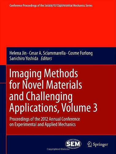 Imaging Methods For Novel Materials And Challenging Applications, Volume 3: Proceedings Of The 2012 Annual Conference On Experimental And Applied ... Society For Experimental Mechanics Series)