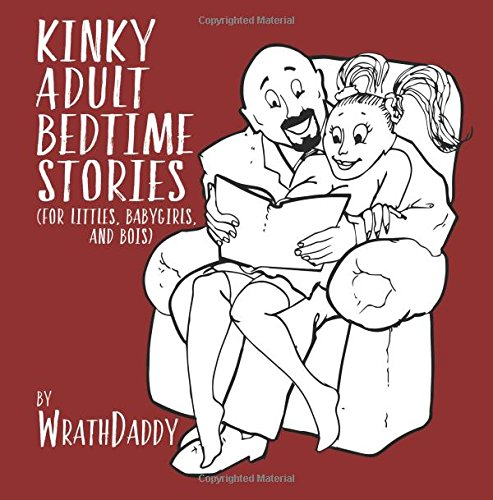 Kinky Adult Bedtime Stories: (For Littles, Babygirls, and Bois)