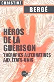 H�ros de la gu�rison : Th�rapies alternatives aux Etats-Unis