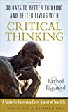 30 Days to Better Thinking and Better Living Through Critical Thinking: A Guide for Improving Every Aspect of Your Life, Revised and Expanded (0133092569) by Elder, Linda