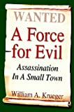 A Force for Evil: Assassination in a Small Town (1410766985) by Krueger, William
