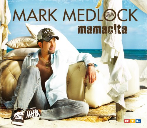 Mark Medlock - Mamacita - Zortam Music