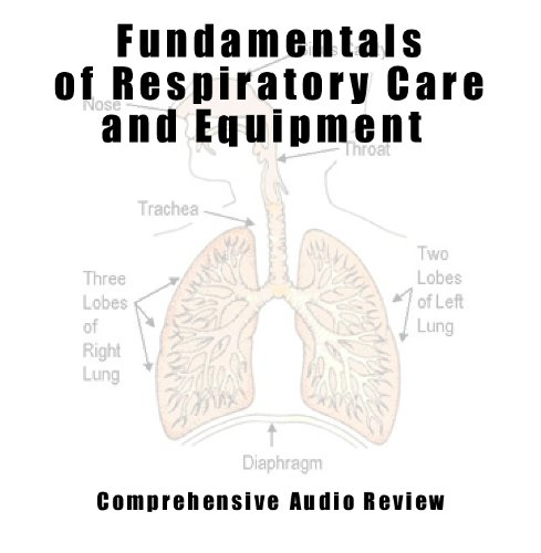 2011 Fundamentals of Respiratory Care; Respiratory Care Equipment Comprehensive Audio Review Course 4 Audio CD's; 3 Hour Instruction