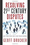 Resolving 21st Century Disputes: Best Practices for a Fast-Paced World