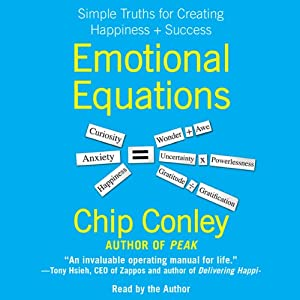 Emotional Equations: Simple Truths for Creating Happiness + Success | [Chip Conley]